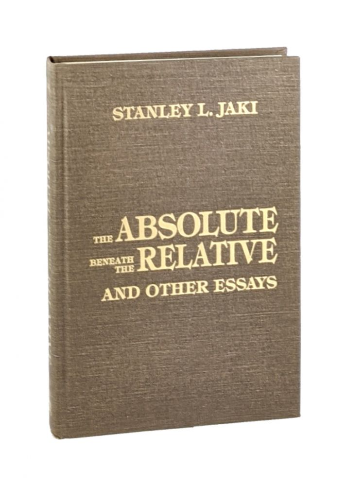 The Absolute Beneath the Relative and Other Essays. Stanley L. Jaki.