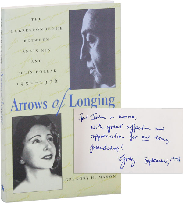 Arrows of Longing: The Correspondence Between Anaïs Nin and Felix Pollack, 1952-1976 [Inscribed and Signed by the Editor]. Anaïs Nin, Felix Pollack, Gregory H. Mason, ed.