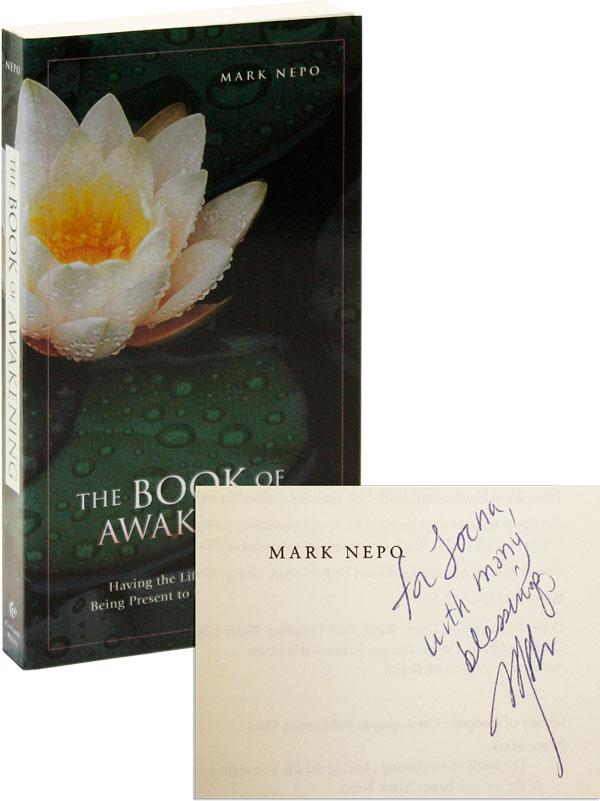 The Book of Awakening: Having the Life You Want by Being Present to the Life You Have [Inscribed & Signed]. Mark Nepo.