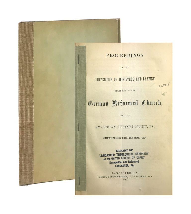 Proceedings of the Convention of Ministers and Laymen Belonging to the German Reformed Church, held at Myerstown, Lebanon County, PA., September 24th and 25th, 1867. German Reformed Church.