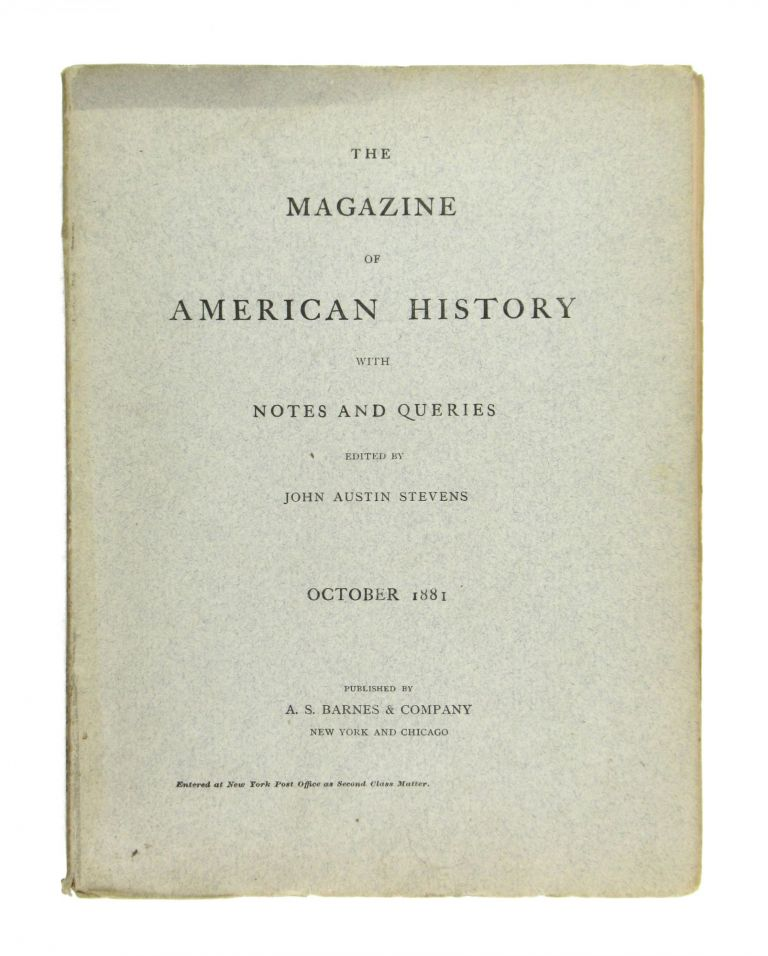 The Magazine of American History with Notes and Queries. October 1881: Vol. VII, No. 4. John Austin Stevens, ed.