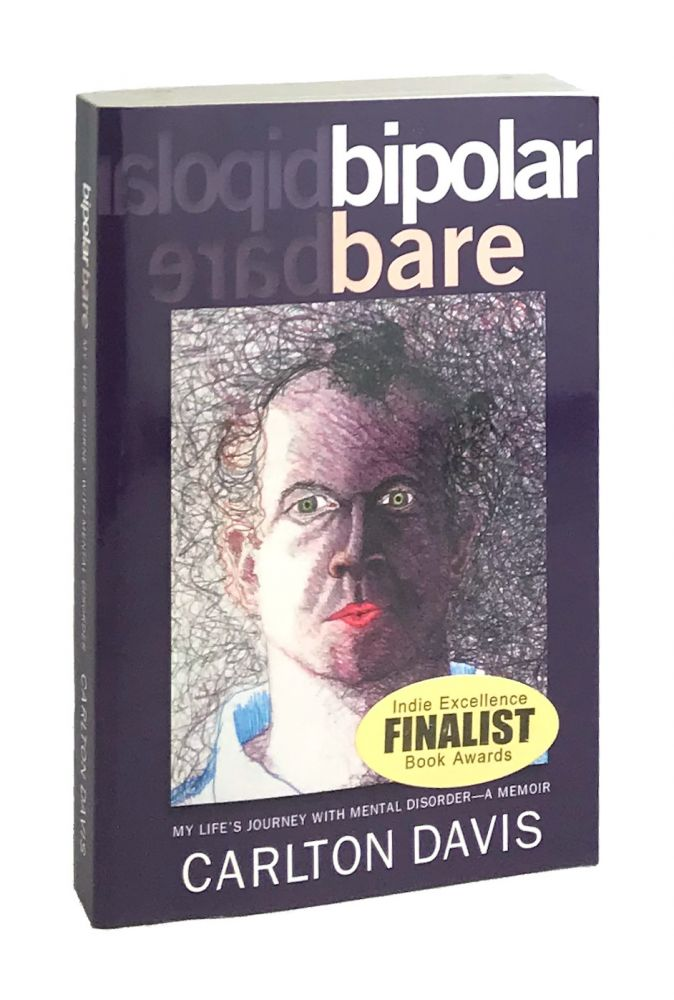 Bipolar Bare: My Life's Journey With Mental Disorder--A Memoir [Inscribed and Signed]. Carlton Davis.