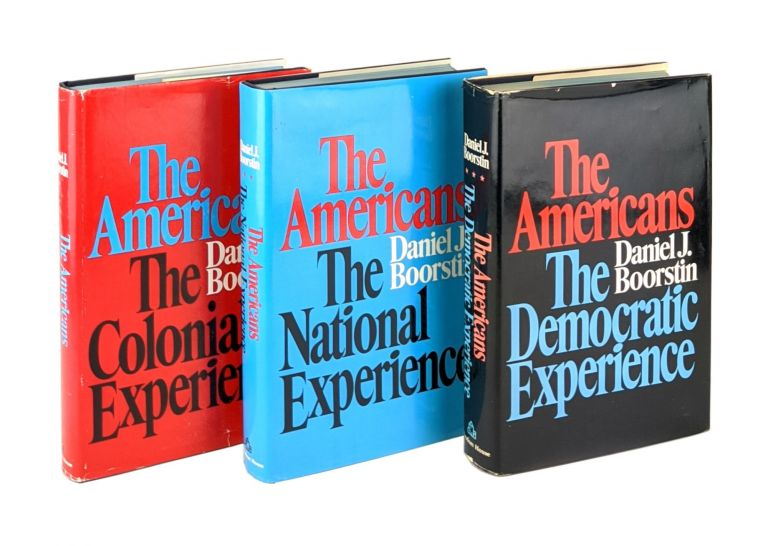 The Americans [Three Volume Set]: The Colonial Experience; The National Experience; The Democratic Experience. Daniel J. Boorstin.
