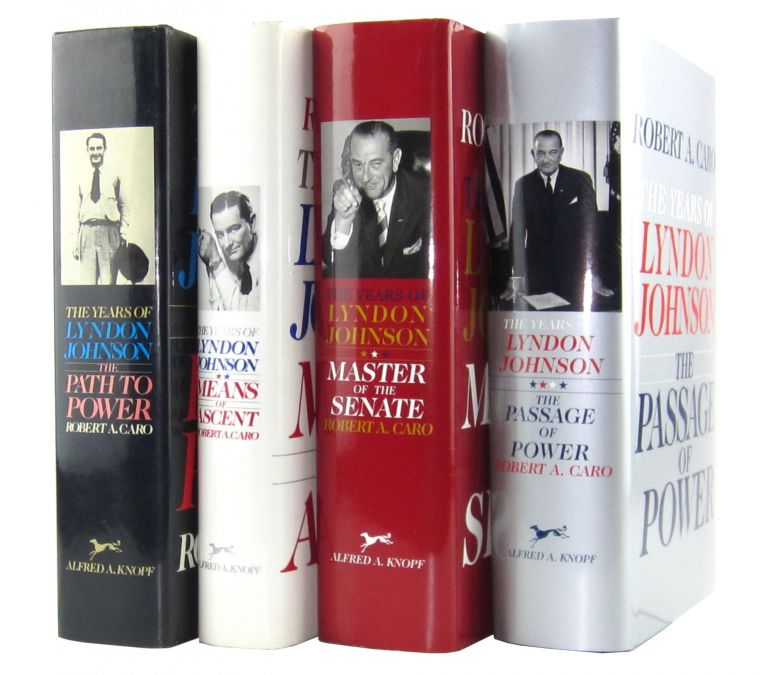The Years of Lyndon Johnson (Four Volume Set): The Path to Power, Means of Ascent, Master of the Senate, The Passage of Power. Robert A. Caro.