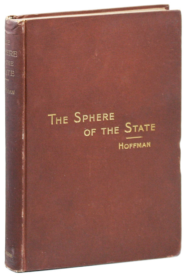 The Sphere of the State; or, The People as a Body-Politic with special consideration of certain present problems. Frank Sargent Hoffman.