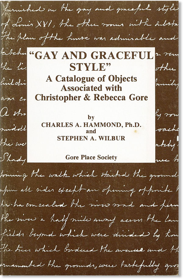 """""""Gay and Graceful Style"""": A Catalogue of Objects Associated with Christopher & Rebecca Gore. Charles A. Hammond, Stephen A. Wilbur."""