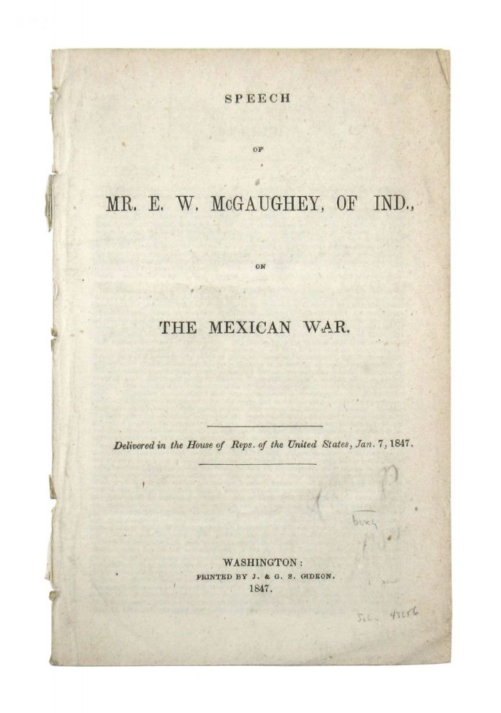 Speech of Mr. E.W. McGaughey, of Ind., on the Mexican War. Delivered in the House of Reps. of the United States, Jan. 7, 1847. dward, McGaughey, ilson.