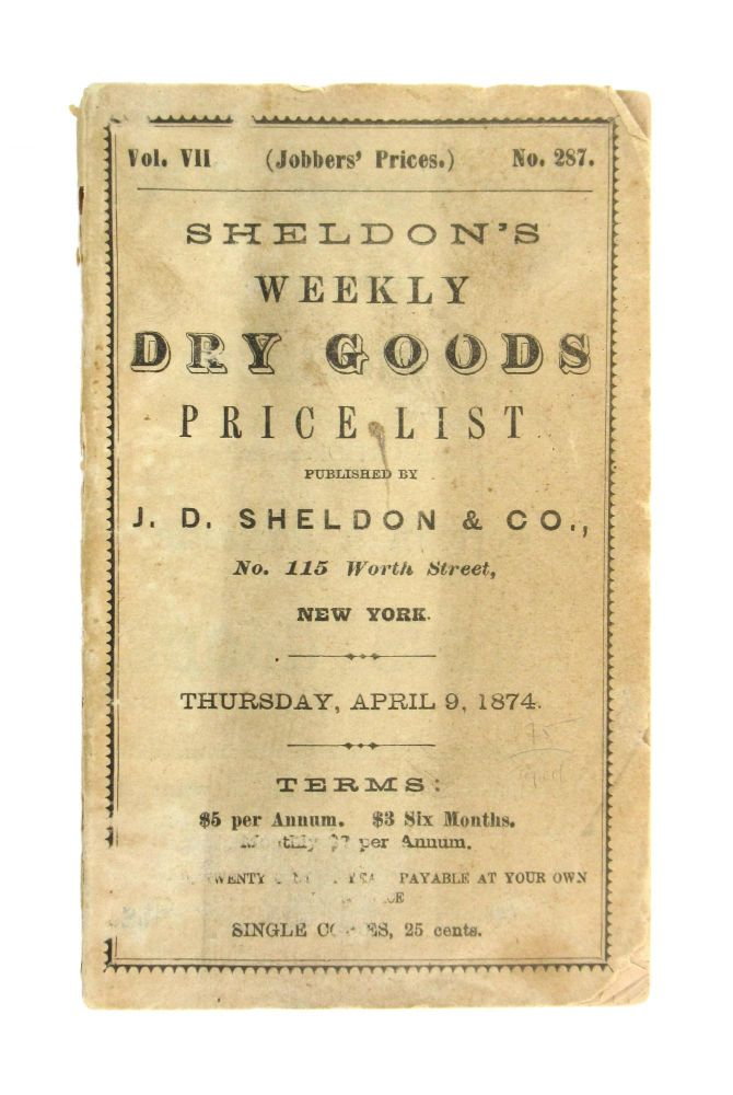 Sheldon's Weekly Dry Goods Price List, Vol. II, no. 287, Thursday, April 9, 1874. J D. Sheldon, Co.