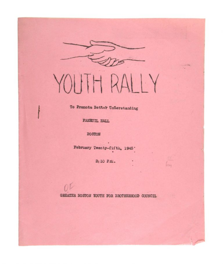 Youth Rally to Promote Better Understanding, Faneuil Hall, Boston, February Twenty-Fifth, 1945 2:00 P.M. Greater Boston Youth for Brotherhood Council.
