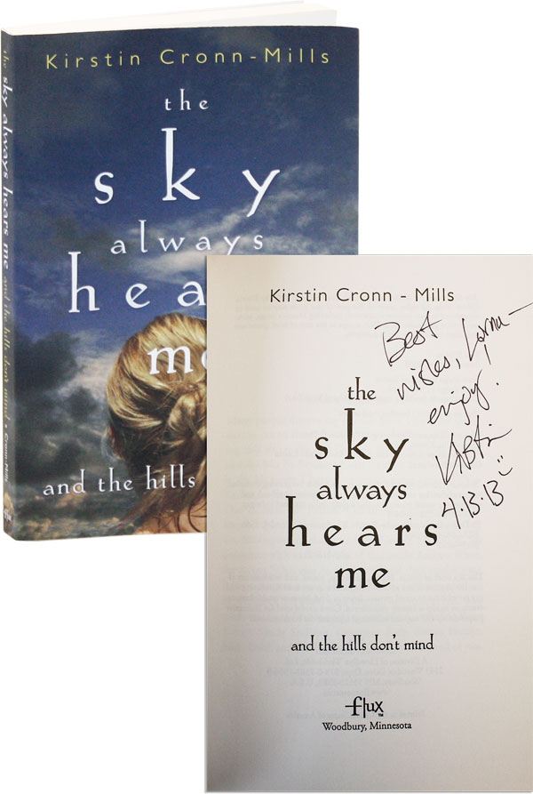 The Sky Always Hears Me and the Hills Don't Mind [Inscribed & Signed]. Kirstin Cronn-Mills.