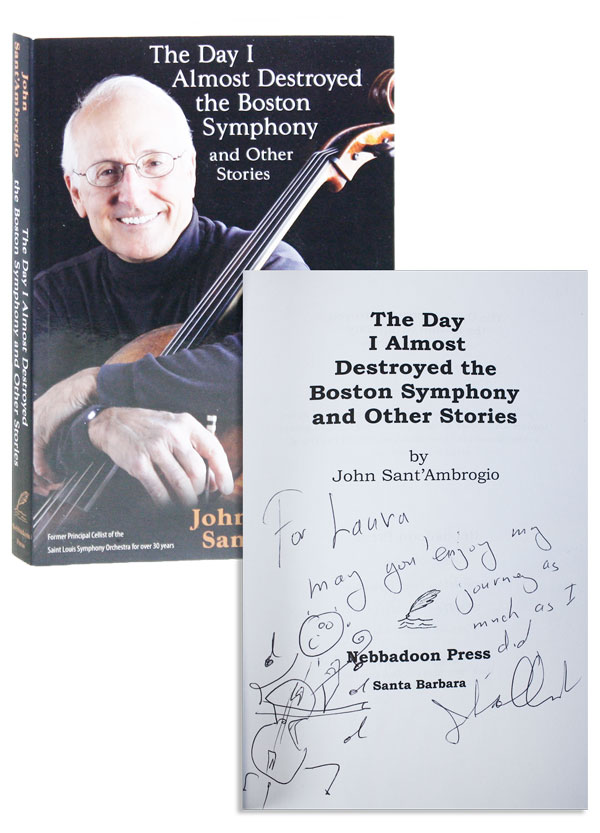 The Day I Almost Destroyed the Boston Symphony and Other Stories [Inscribed and Signed with Original Cartoon]. John Sant'Ambrogio.