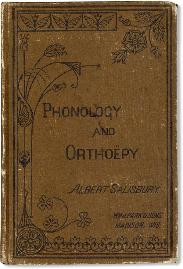 Phonology and Othoëpy: An Elementary Treatise for the Use of Teachers and Schools. Albert Salisbury.
