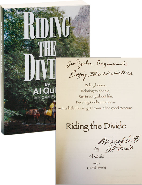 Riding the Divide: Riding Horses, Relating to People, Reminiscing About Life, Revering God's Creation--with a little theology thrown in for good measure [Inscribed and Signed]. Al Quie, Carol Pettitt.
