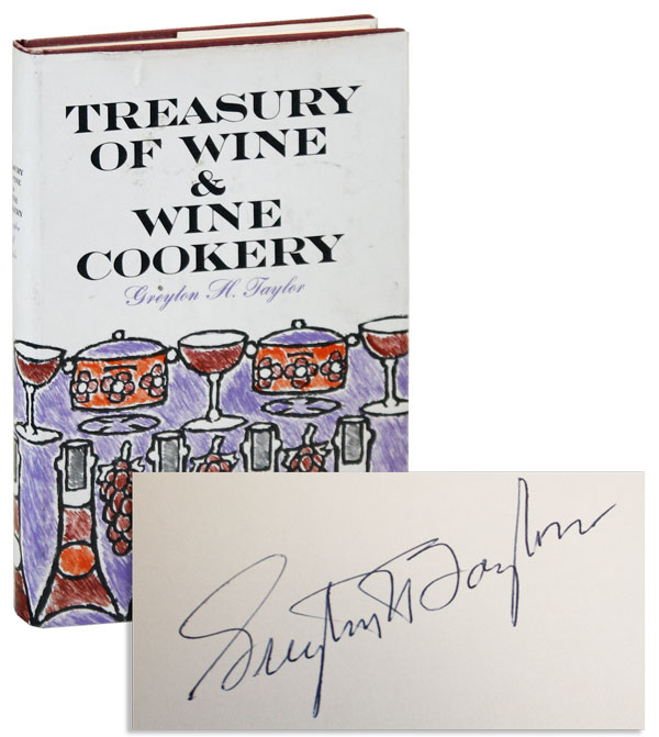 Treasury of Wine and Wine Cookery [Signed]. Greyton H. Taylor.