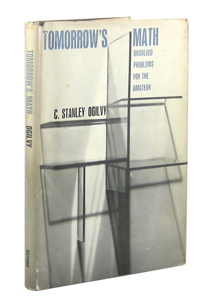 Tomorrow's Math: Unsolved Problems for the Amateur. Charles Stanley Ogilvy.