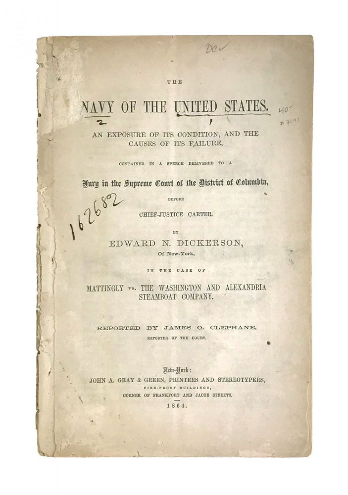 The Navy of the United States. An Exposure of Condition, and the Causes of its Failure, Contained in a Speech Delivered to a Jury in the Supreme Court of the District of Columbia Before Chief-Justice Carter.. In the Case of Mattingly vs. The Washington and Alexandria Steamboat Company. Edward N. Dickerson.