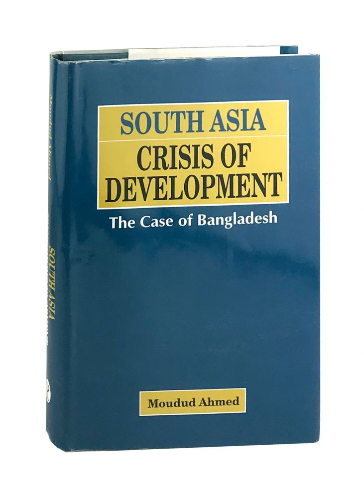 South Asia Crisis of Development: The Case of Bangladesh. Moudud Ahmed.