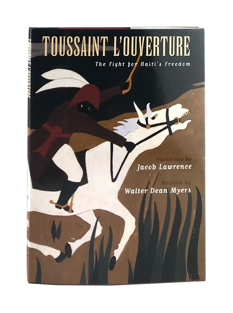 Toussaint L'Ouverture: The Fight for Haiti's Freedom. Jacob Lawrence, Walter Dean Myers, paintings, text.
