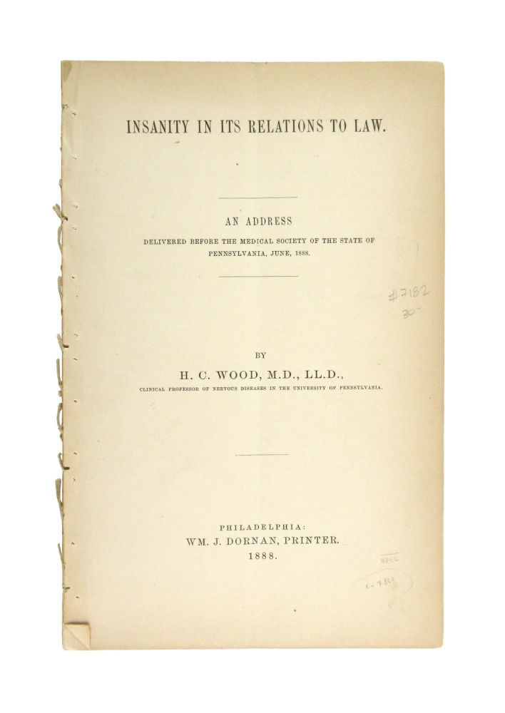 Insanity in Its Relations to Law. An Address Delivered Before the Medical Society of the State of Pennsylvania, June, 1888. oratio, C. Wood.