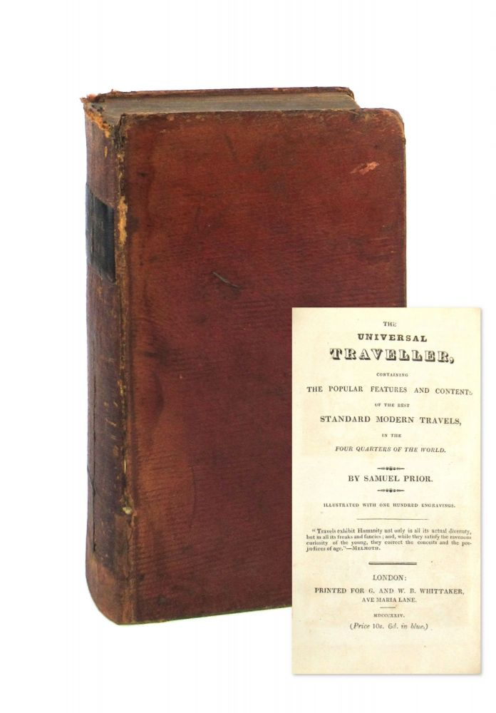 The Universal Traveller, Containing the Popular Features and Contents of the Best Standard Modern Travels, in the Four Quarters of the World. Samuel Prior, pseud. John Galt.