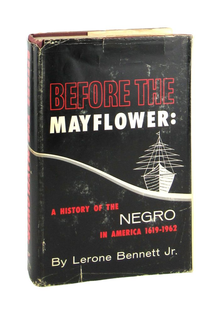 Before the Mayflower: A History of the Negro in America 1619-1966. Lerone Bennett Jr.
