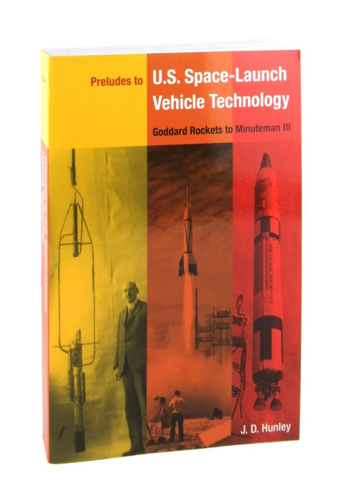 Preludes to U.S. Space-Launch Vehicle Technology: Goddard Rockets to Minuteman III. J D. Hunley.