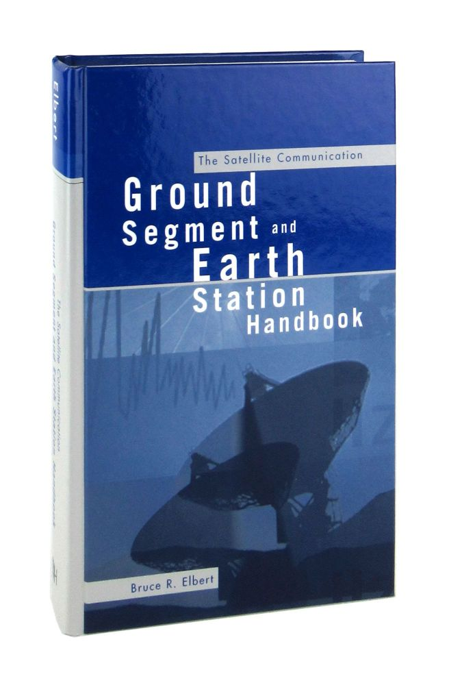 The Satellite Communication Ground Segment and Earth Station Handbook. Bruce R. Elbert.