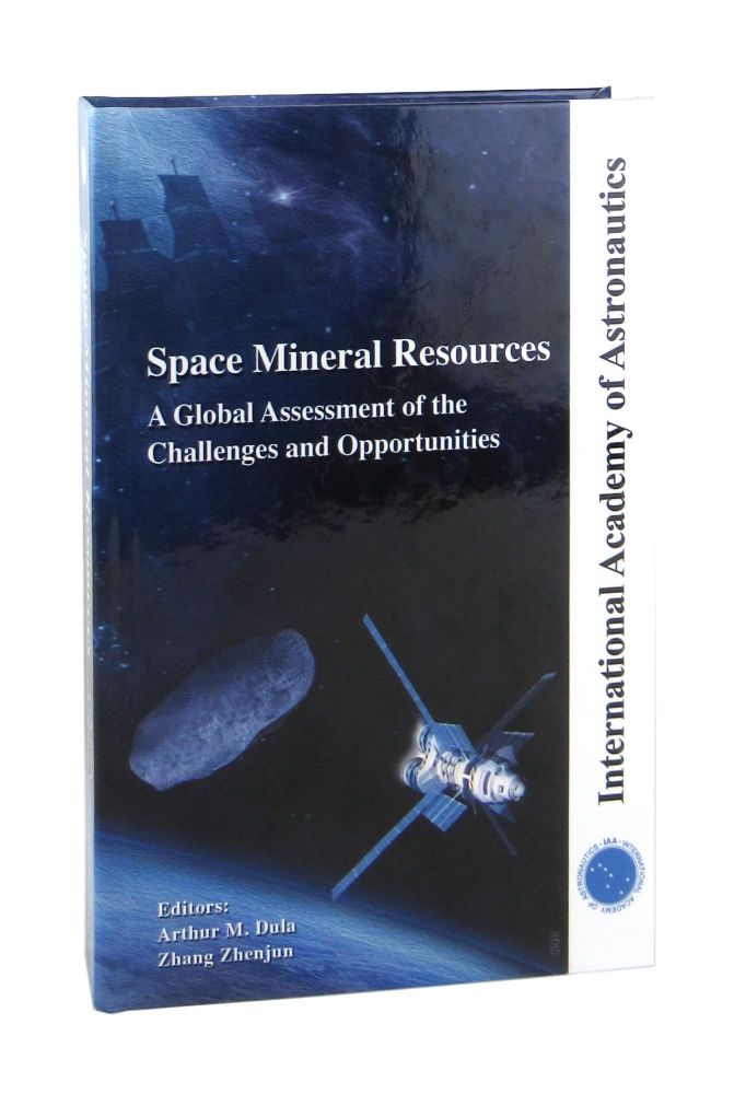 Space Mineral Resources: A Global Assessment of the Challenges and Opportunities. Arthur M. Dula, Zhang Zhenjun, ed.