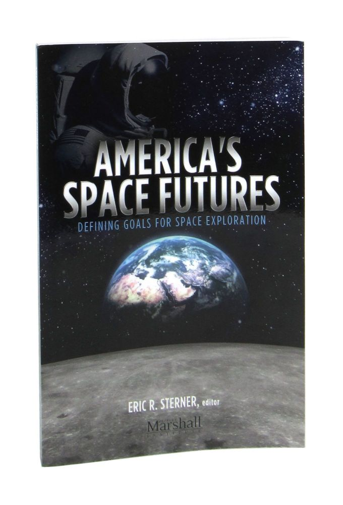America's Space Futures: Defining Goals for Space Exploration. Eric R. Sterner, James A. Vedda, Scott D. Pace, William B. Adkins, Charles M. Miller, ed., contr.