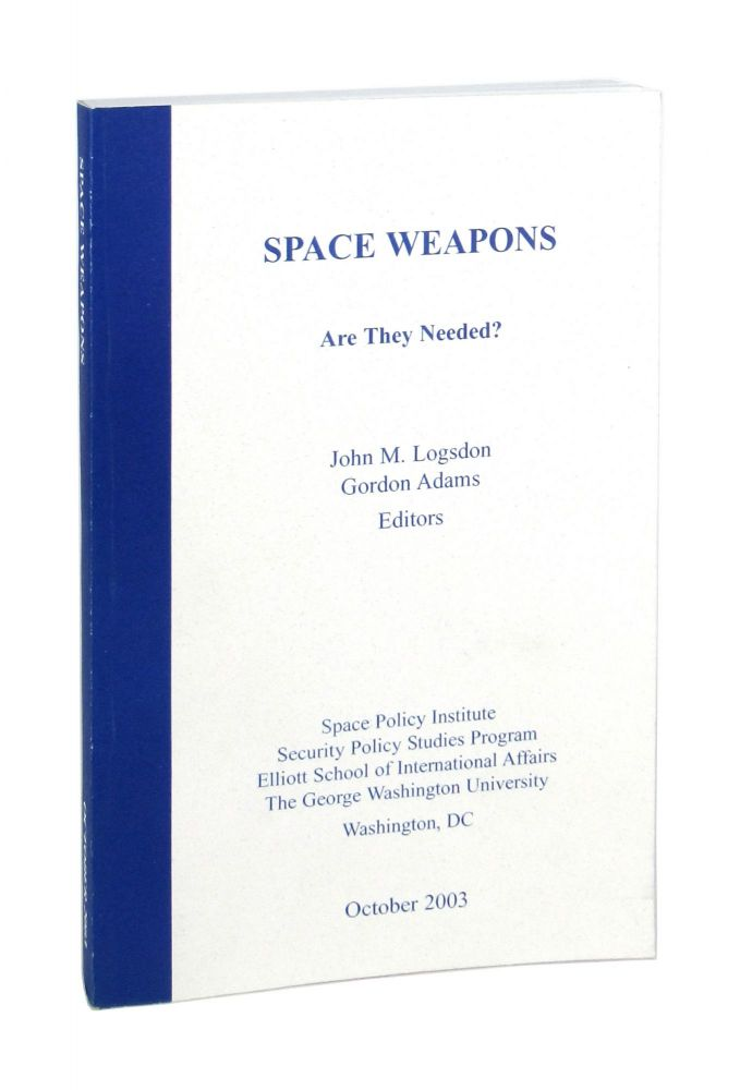 Space Weapons: Are They Needed? John M. Logsdon, Gordon Adams, ed.