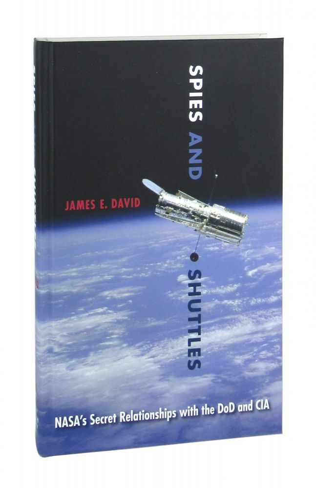 Spies and Shuttles: NASA's Secret Relationships with the DoD and CIA. James E. David.