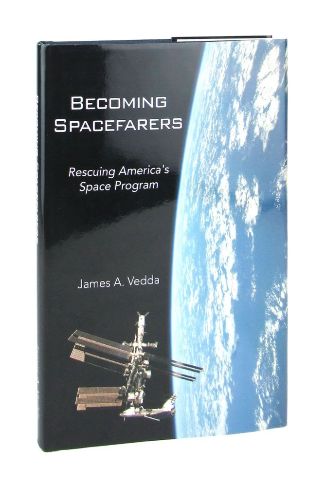 Becoming Spacefarers: Rescuing America's Space Program. James A. Vedda.