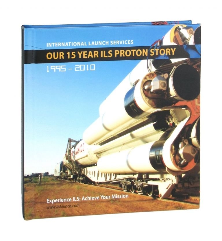 Our 15 Year ILS Proton Story: 1995-2010. International Launch Services.