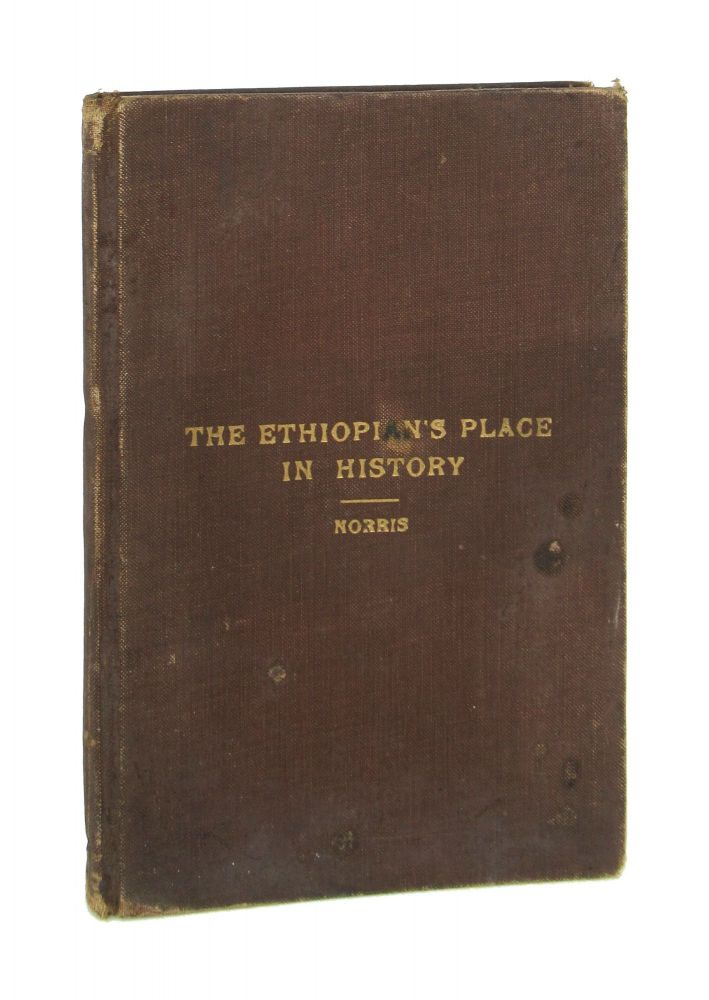 The Ethiopian's Place in History and his Contribution to the World's Civilization: The Negro - The Hamite. The Stock, the Stems and the Branches of the Hamitic People. John William Norris.