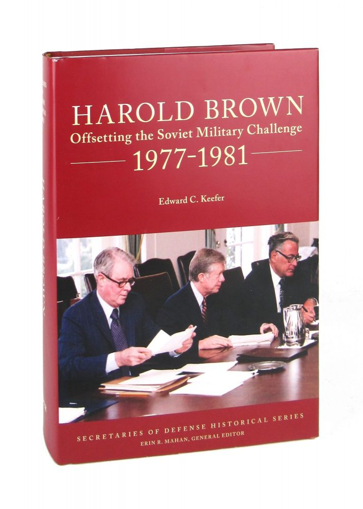 Harold Brown: Offsetting the Soviet Military Challenge 1977-1981. Edward C. Keefer, Erin R. Mahan, ed.