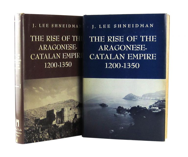 The Rise of the Aragonese-Catalan Empire, 1200-1350 (Two Volumes). J. Lee Shneidman.