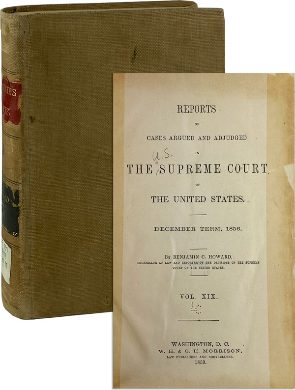 Reports Cases Argued and Adjudged in the Supreme Court of the United States. December Term 1856: Vol XIX [incl. Dred Scott decision]. Benjamin C. Howard.