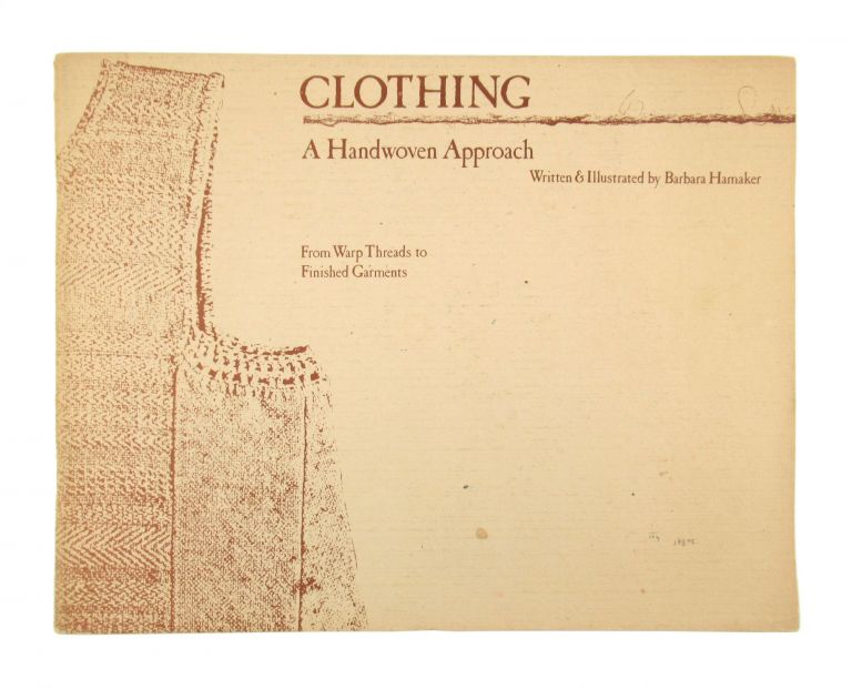 Clothing: A Handwoven Approach from Warp Threads to Finished Garments using cotton yarns [Inscribed and Signed]. Barbara Hamaker.