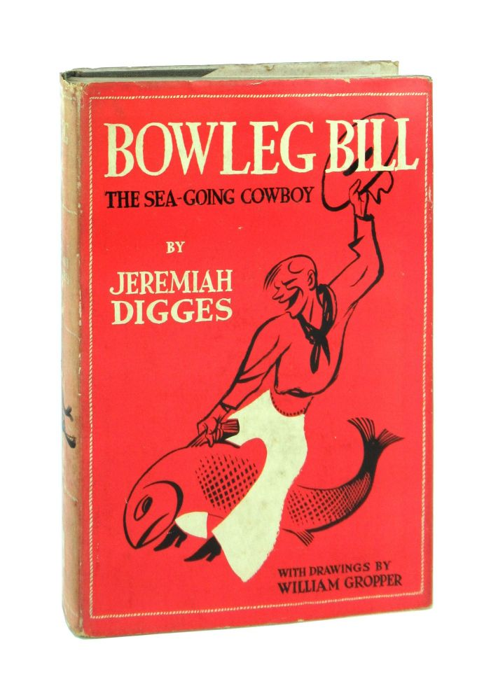 Bowleg Bill, the Sea-Going Cowboy; or, Ship Ahoy & Let 'Er Buck! Jeremiah Digges, William Gropper.