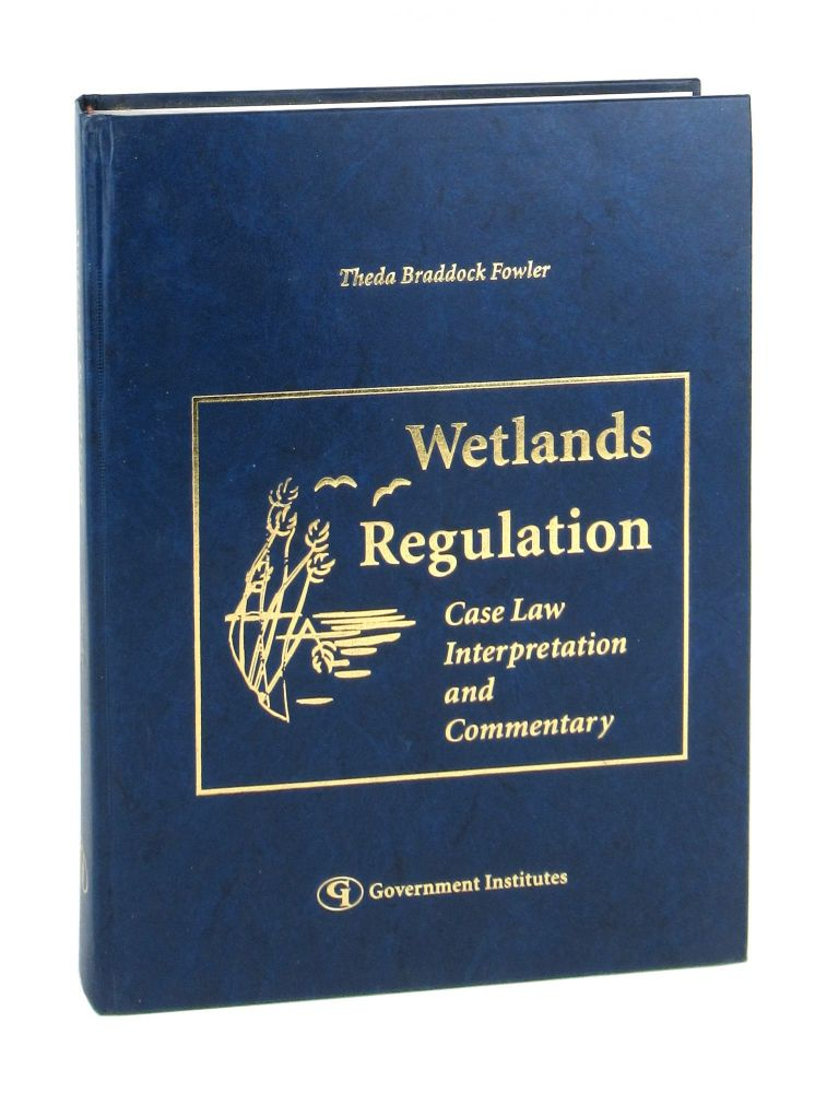 Wetlands Regulation: Case Law, Interpretation, and Commentary. Theda Baddock Fowler.