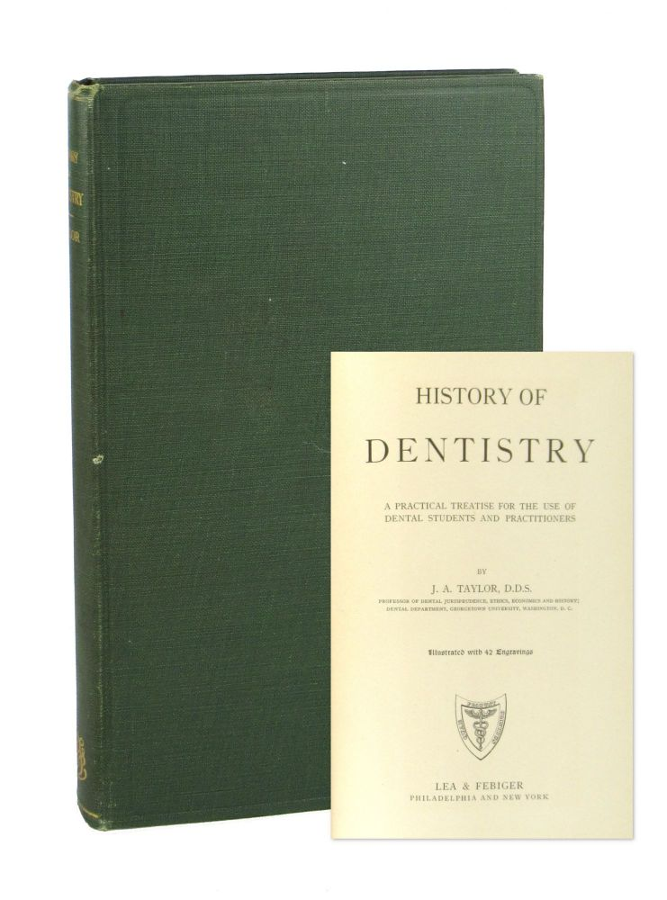 History of Dentistry: A Practical Treatise for the Use of Dental Students and Practitioners. J A. Taylor.