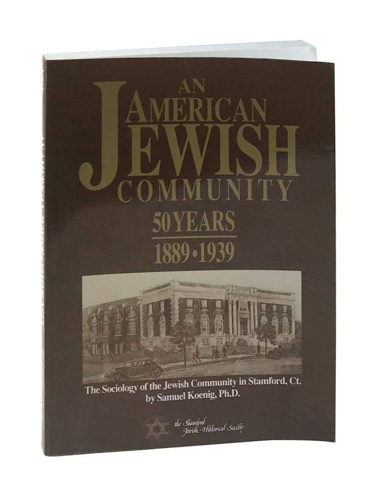 An American Jewish Community, 50 Years, 1889-1939: The Sociology of the Jewish Community in in [sic] Stamford, Connecticut. Samuel Koenig.