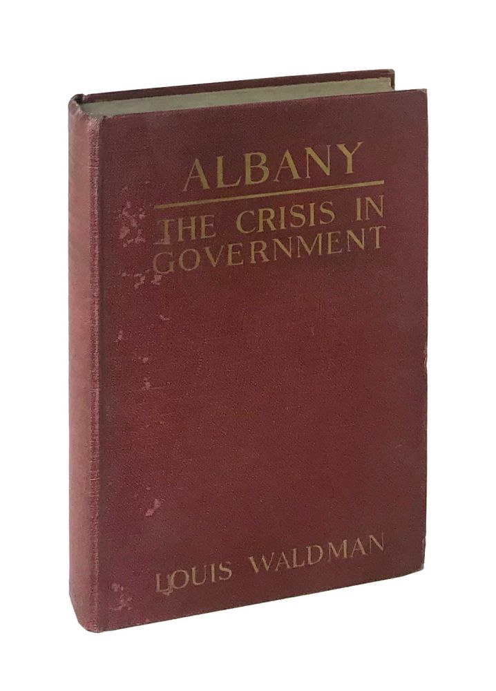 Albany: The Crisis in Government. The history of the suspension, trial, and expulsion from the New York State Legislature in 1920 of the five socialist assemblymen by their political opponents. Louis Waldman, Seymour Stedman, intro.