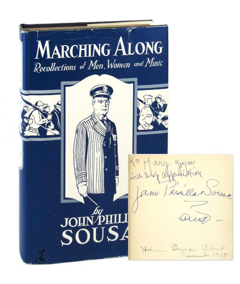 Marching Along: Recollections of Men Women And Music [Signed by Jane Priscilla Sousa and Helen Sousa Abert]. John Philip Sousa.