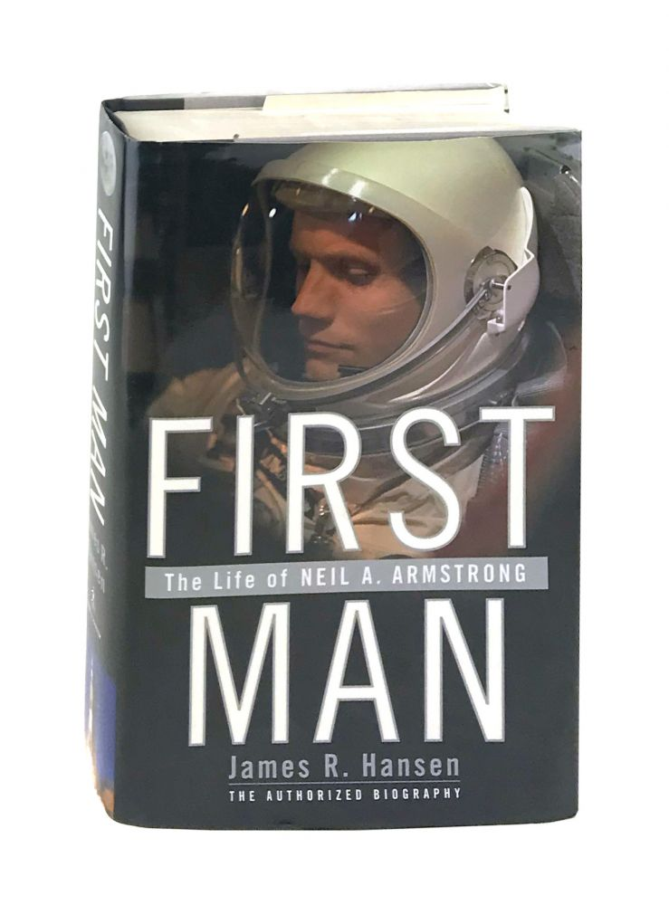 First Man: The Life of Neil A. Armstrong. James R. Hansen.