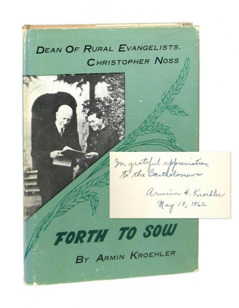 Forth to Sow: The Life of Dr. Christopher Noss, Pioneer Missionary in Northern Japan [Inscribed and Signed]. Armin H. Kroehler.