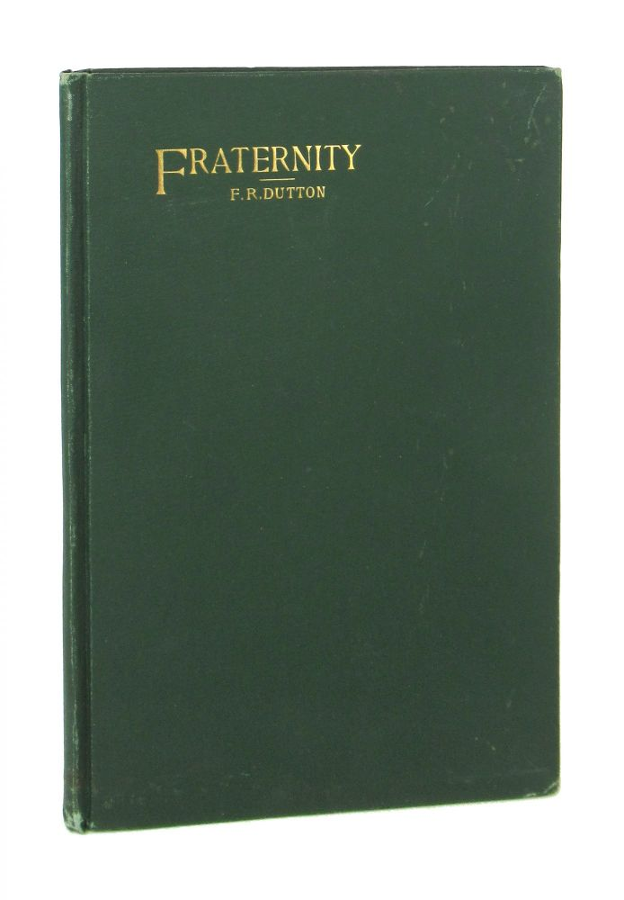 Fraternity: A Collection of Poems and Sketches with a Purpose. Frank R. Dutton.
