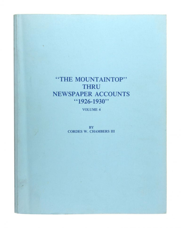 """The Mountaintop"" Thru Newspaper Accounts, ""1926-1930"" [Volume 4]. Cordes W. Chambers III."