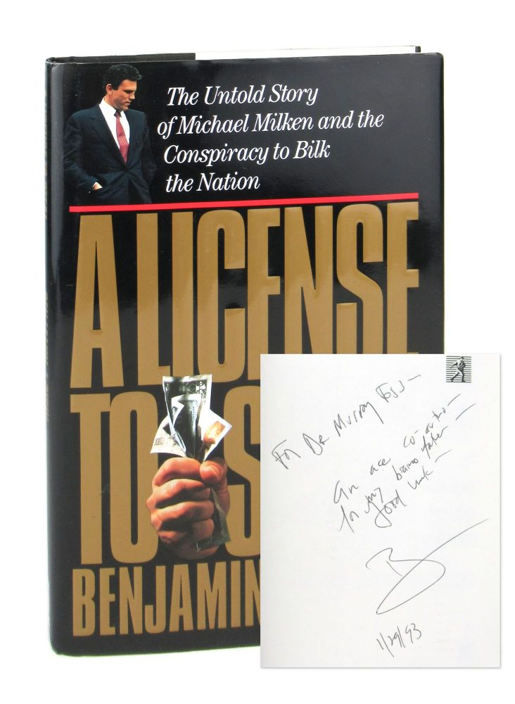 A License to Steal: The Untold Story of Michael Miliken and the Conspiracy to Bilk the Nation [Signed]. Benjamin J. Stein.