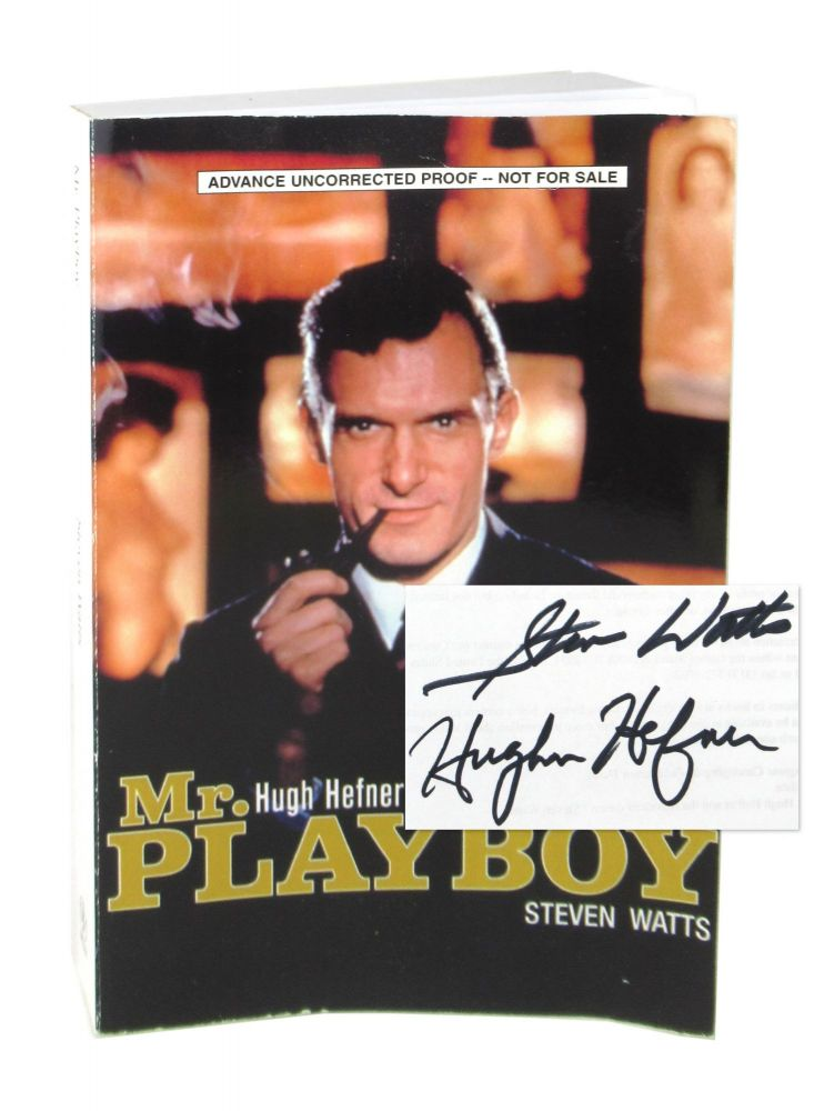 Mr. Playboy: Hugh Hefner and the American Dream [Advance Uncorrected Proof, Signed by Watts and Hefner]. Steven Watts.